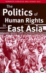 The Politics of Human Rights in East Asia | Christie, Kenneth ; Roy, Denny |