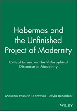 Habermas and the Unfinished Project of Modernity | Maurizio Passerin D'entreves |
