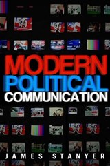 Modern Political Communications | James Stanyer |