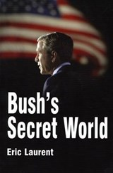 Bush's Secret World | Eric Laurent |