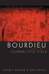 Bourdieu and the Journalistic Field | Rodney Benson |