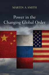 Power in the Changing Global Order | Martin A Smith |