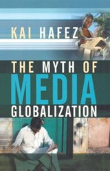 The Myth of Media Globalization | Kai Hafez |