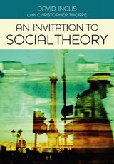 Invitation to Social Theory | David Inglis & Christopher Thorpe |