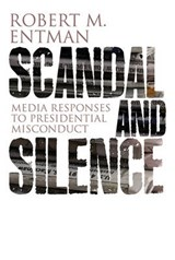 Scandal and Silence | Robert M. Entman |