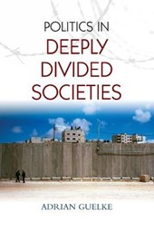 Politics in Deeply Divided Societies | Adrian Guelke |