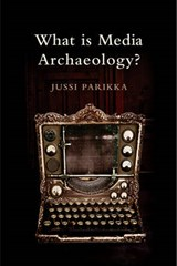 What is Media Archaeology? | Jussi Parikka |