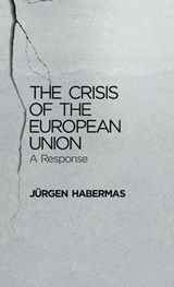 The Crisis of the European Union | Jurgen Habermas |