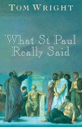 What St Paul Really Said | Tom Wright |