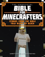 Unofficial Bible for Minecrafters | Garrett Romines; Christopher Miko |