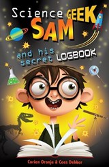 Science Geek Sam and his Secret Logbook | Cees Deeker |