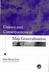 Causes and Consequences of Map Generalisation | Elsa M. Joao |