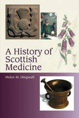 A History of Scottish Medicine | Helen M. Dingwall |
