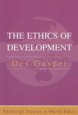 The Ethics of Development | Des Gasper |