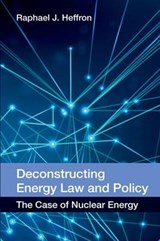Deconstructing Energy Law and Policy | Raphael J. Heffron |