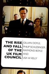 Rise and Fall of the UK Film Council | Gillian Schles Doyle; Philip Schlesinger; Raymond Boyle; Lisa Kelly |