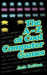 The A to Z of Cool Computer Games | Jack Railton |
