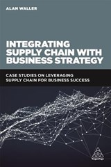 Integrating Supply Chain with Business Strategy | Alan Waller |