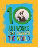 10: Artworks That Changed The World | Ben Hubbard |