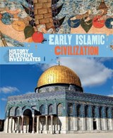History Detective Investigates: Early Islamic Civilization | Claudia Martin |