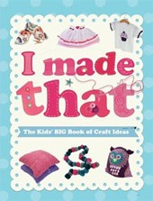 I Made That: The Kids' Big Book of Craft Ideas