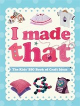 I Made That: The Kids' Big Book of Craft Ideas | Susannah Blake |