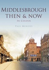 Middlesbrough Then & Now | Paul Menzies |