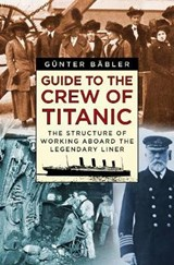 Guide to the Crew of Titanic | Günter Bäbler |