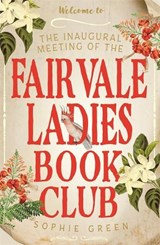 Inaugural Meeting of the Fairvale Ladies Book Club | Sophie Green |