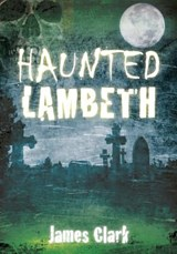 Haunted Lambeth | James Clark |