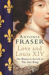 Love and Louis XIV | Antonia Fraser |