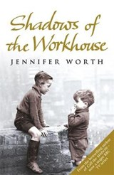 Shadows Of The Workhouse | Jennifer Worth |