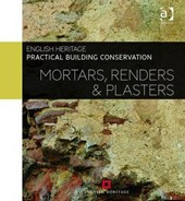 Practical Building Conservation: Mortars, Renders and Plaste