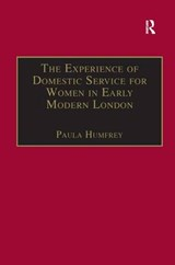 The Experience of Domestic Service for Women in Early Modern London | auteur onbekend |
