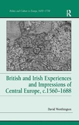 British and Irish Experiences and Impressions of Central Europe, c.1560-1688 | David Worthington |