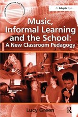 Music, Informal Learning and the School: A New Classroom Ped | Lucy Green |