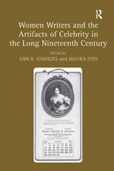 Women Writers and the Artifacts of Celebrity in the Long Nineteenth Century |  |