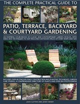 The Complete Practical Guide to Patio, Terrace, Backyard & Courtyard Gardening | Clifton, Joan ; Hendy, Jenny |