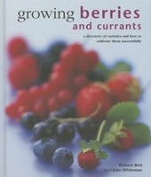 Growing Berries and Currants | Bird, Richard ; Whiteman, Kate |