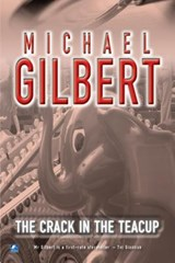 The Crack in the Teacup | Michael Gilbert |