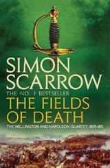 The Fields of Death (Wellington and Napoleon 4) | Simon Scarrow |