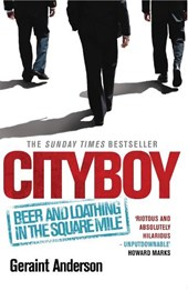 Cityboy: Beer and Loathing in the Square Mile | Geraint Anderson |