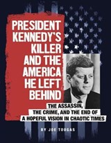 President Kennedy's Killer and the America He Left Behind | Joe Tougas |