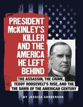 President McKinley's Killer and the America He Left Behind | Jessica Gunderson |