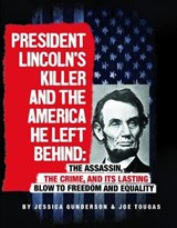 President Lincoln's Killer and the America He Left Behind | Jessica Gunderson |