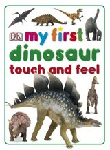 My First Dinosaur Touch and Feel | Dk Publishing |