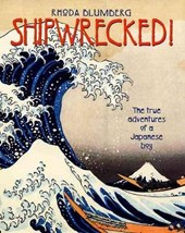 Shipwrecked! the True Adventure of a Japanese Boy | Rhoda Blumberg |