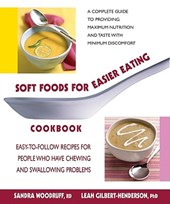 Soft Foods for Easier Eating Cookbook | Woodruff, Sandra ; Gilbert-Henderson, Leah |