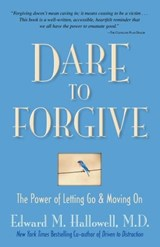 Dare to Forgive | Edward M. Hallowell |
