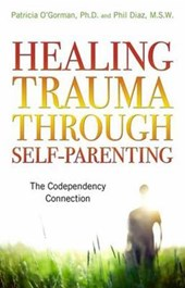 Healing Trauma Through Self-Parenting | Patricia O'gorman PH. D. |